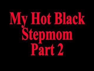 My Hot Black Stepmom POV Part 2