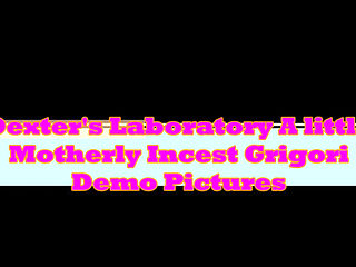 Dexter's Laboratory A Little Motherly Incest Grigori Demo Pictures New